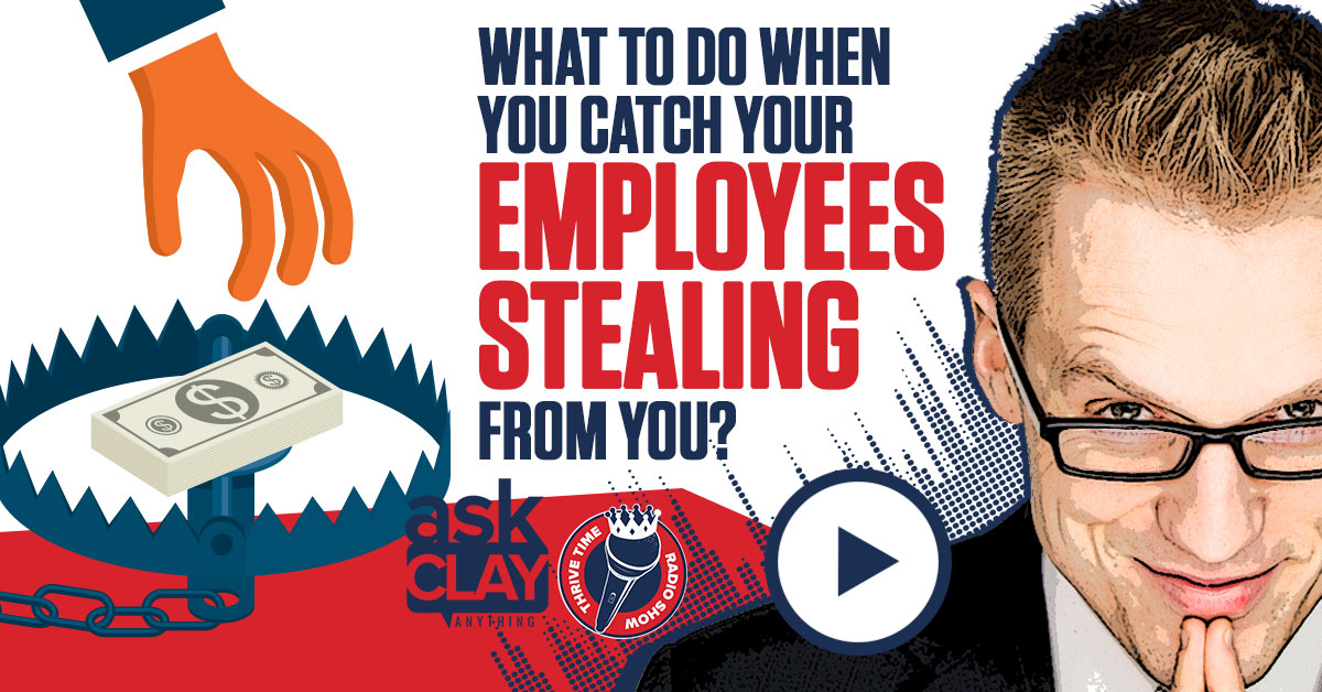 AHH! What To Do When You Catch Your Employees Stealing From You Thrivetime Show