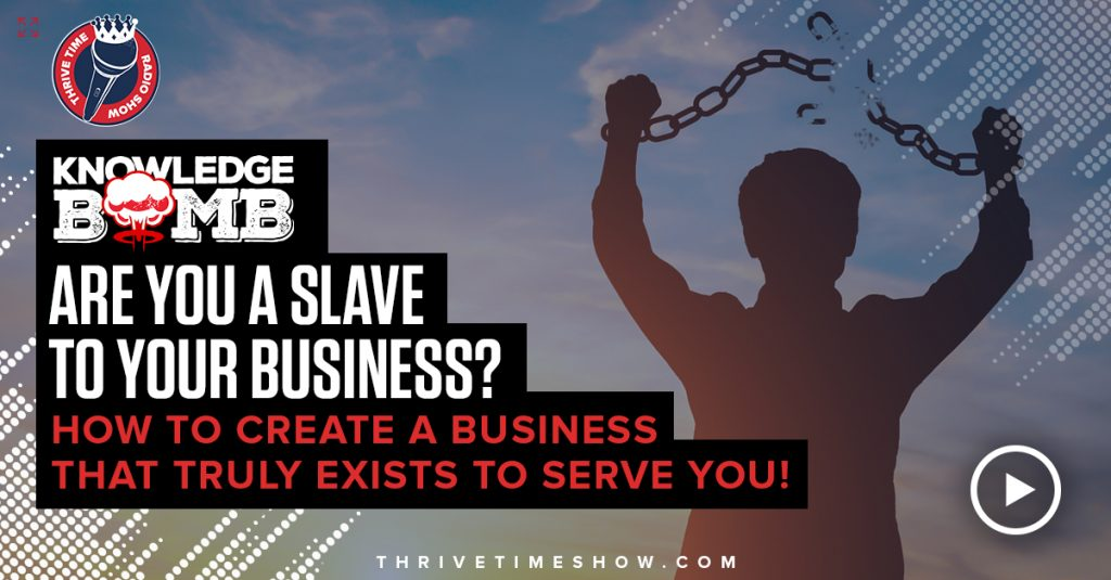 Are You A Slave To Your Business Knowledge Bomb Thrivetime Show Slides