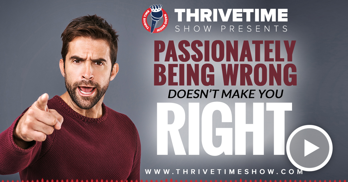 Being Passionately Wrong Doesn't Make Your Right Thrivetime Show Slides