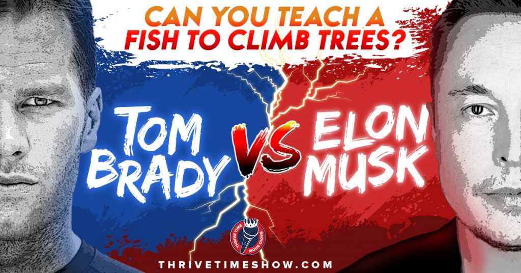 Can You Teach Fish To Climb Trees Elon Musk Versus Tom Brady Thrivetime Show