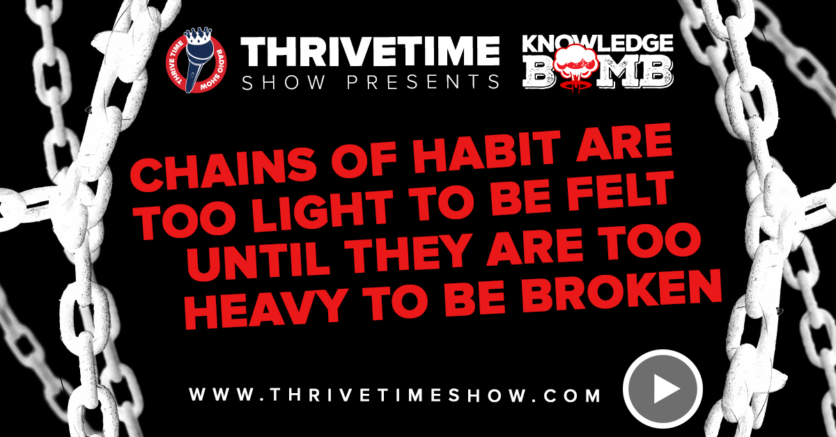 Chains Of Habit Knowledge Bomb Thrivetime Show Slides