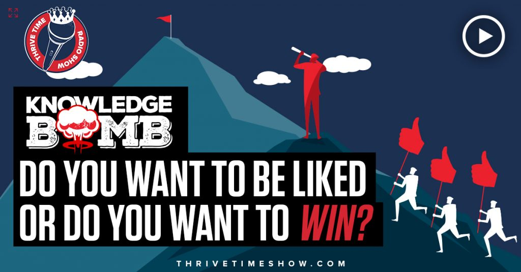 business coaching Do You Want To Be Liked Or Do You Want To Win Knowledge Bomb Thrivetime Show Slides