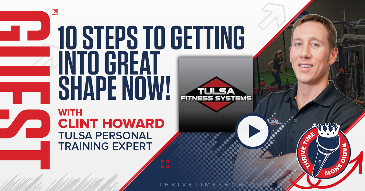 Facebook Post 10 Steps To Getting Into Great Shape NOW With Tulsa Personal Training Expert Thrivetime Show