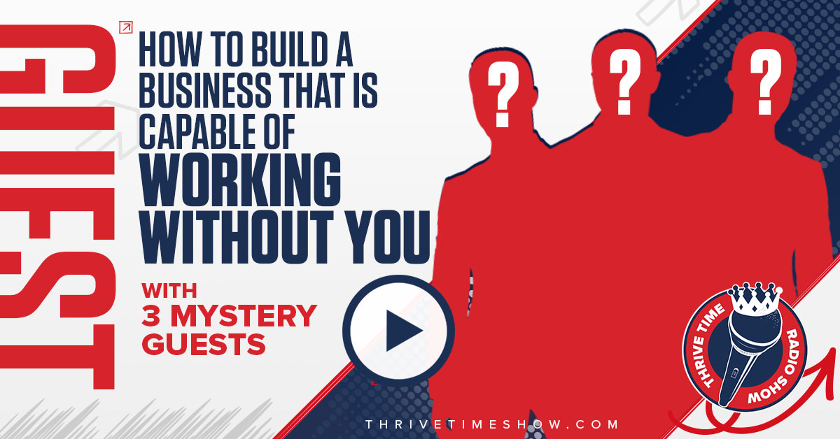 Facebook Post How To Build A Business That Is Capable Of Working Without You Thrivetime Show