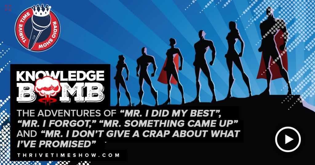 """Facebook Post The Adventures Of """"Mr. I Did My Best"""", """"Mr. I Forgot,"""" """"Mr. Something Came Up"""" And """"Mr. I Don't Give A Crap About What I've Promised"""" Knowledge Bomb Thrivetime Show Slides"""