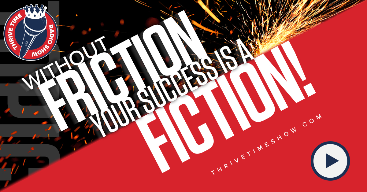 Facebook Post Without Friction Your Success Is A Fiction Thrivetime Show