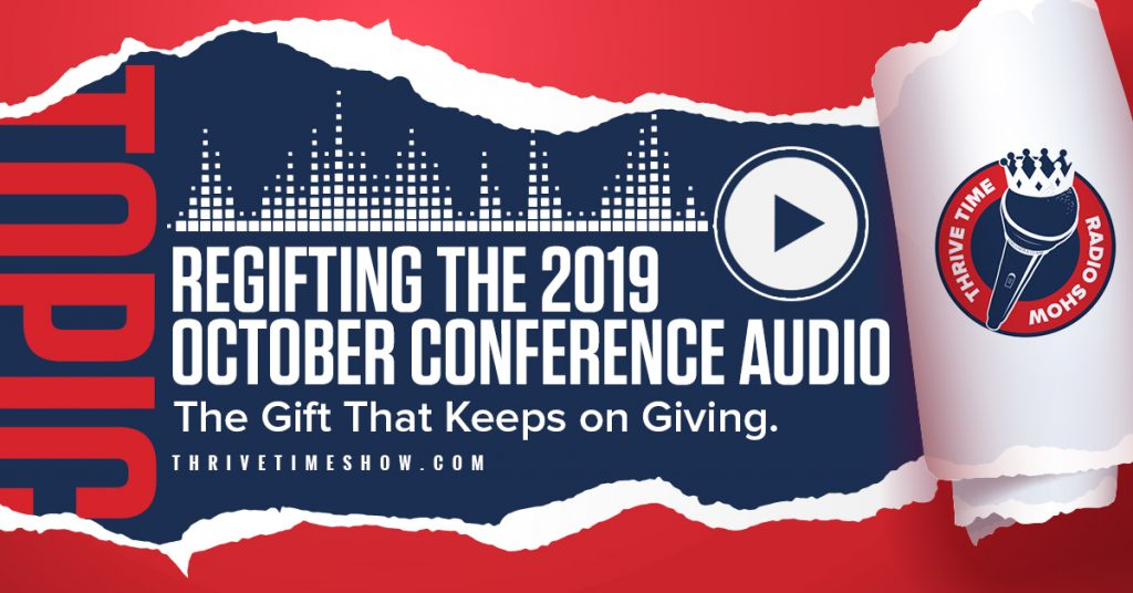 Regifting The 2019 October business Conference Audio Thrivetime Show
