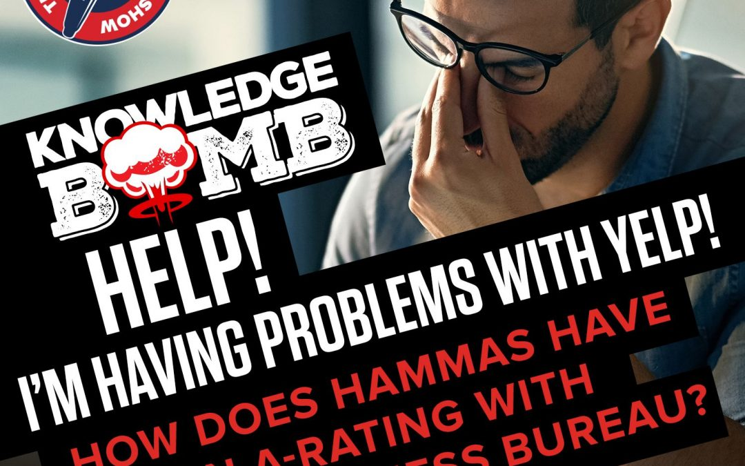 Help! I'm Having Problems with Yelp | How Does Hammas Have an A- Rating with the BBB