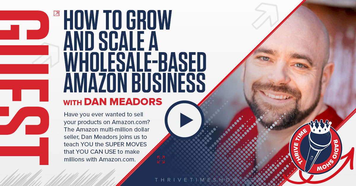 How To Grow And Scale A Wholesale Based Amazon Thrivetime Show