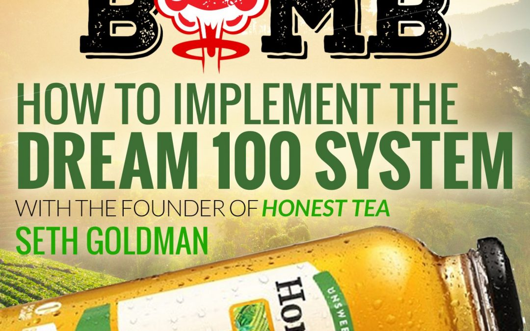 Founder of Honest Tea (Seth Goldman) Shares How to Implement the Dream 100 System