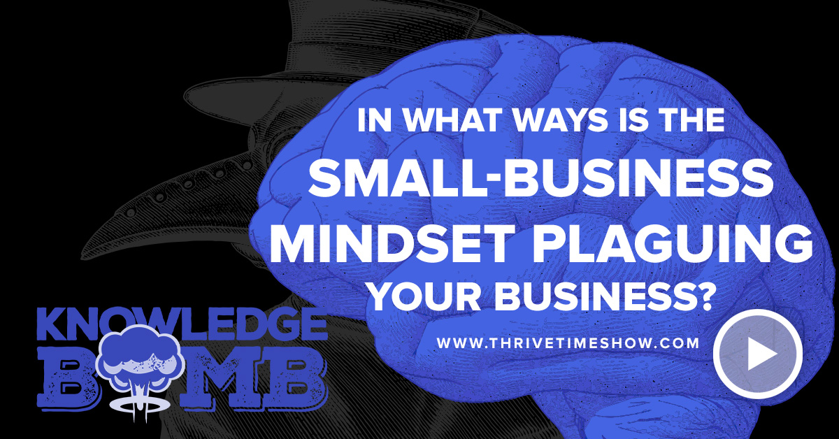In What Ways Is The Small Business Mindset Plaguing Your Business Thrivetime Show Slides