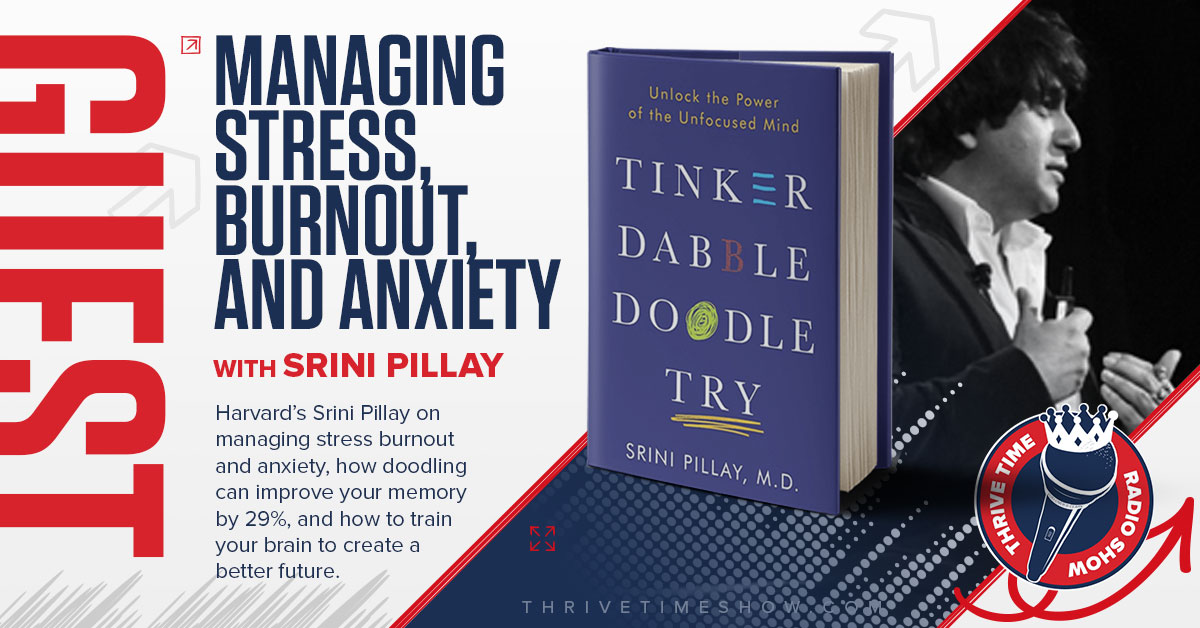 Managing Stress Burnout And Anxiety With Srini Pillay Thrivetime Show