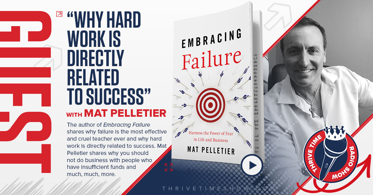Mat Pelletier Why Hard Work Is Directly Related To Success Thrivetime Show