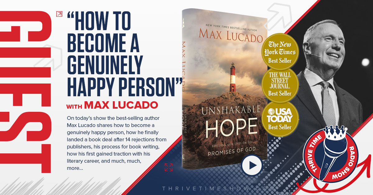 Max Lucado How To Become A Genuinely Happy Person