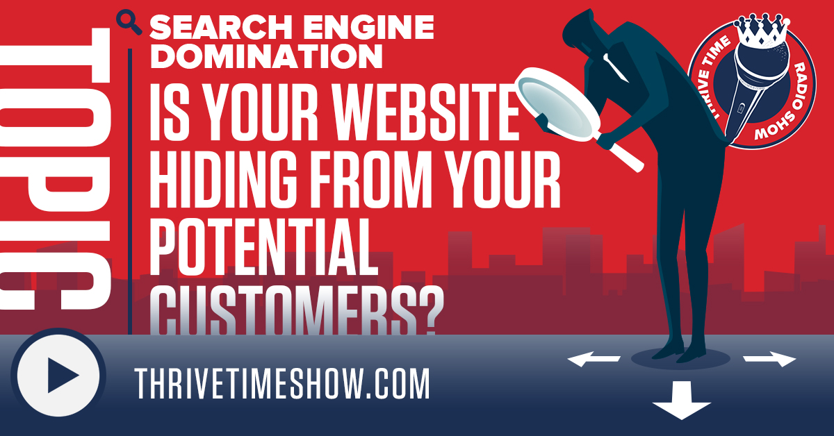 Search Engine Domination Is Your Website Hiding From Your Potential Customers? Facebook Thrivetime Show