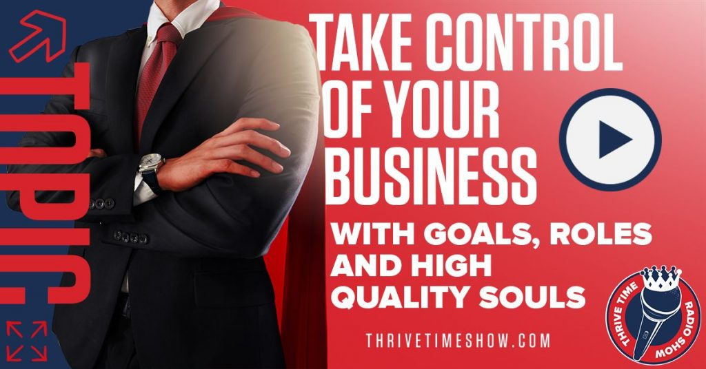 Take Control Of Your Business With Goals, Roles And High Quality Souls Facebook Thrivetime Show Compressor