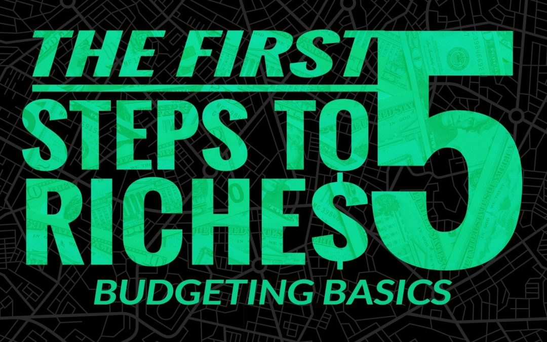 The First 5 Steps to Riches | Budgeting Basics