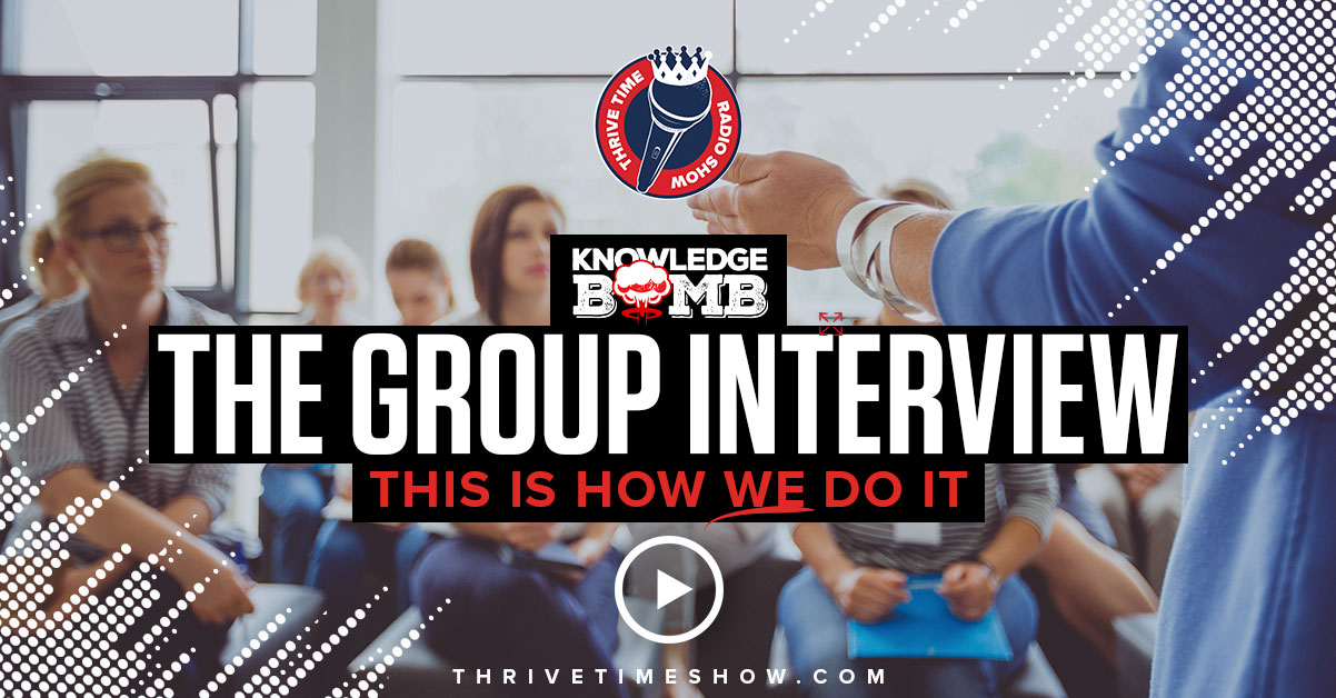 The Group Interview Knowledge Bomb Thrivetime Show Slides