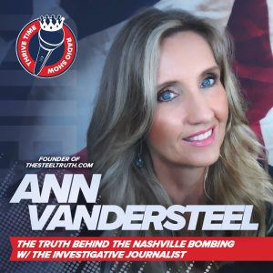 Ann Vandersteel | The Truth Behind the Nashville Bombing w/ the Investigative Journalist and Founder of TheSteelTruth.com