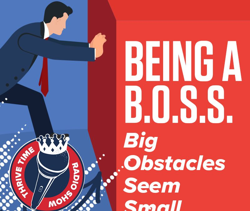 Being a B.O.S.S. | Big Obstacles Seem Small