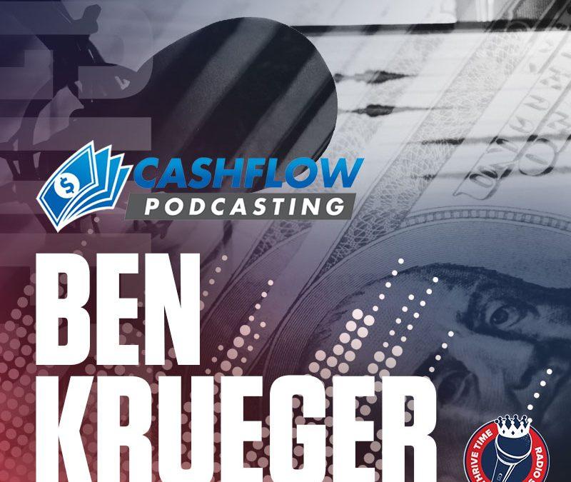 Ben Krueger | Podcasting Cash-Flow 101 – Podcast Educator, Entrepreneur, and Consultant