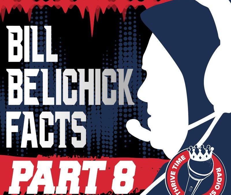 Bill Belichick Facts (Part 8) | A Look Under the Hoodie, Exploring 102 Facts About the Management Mastery of Coach Bill Belichick