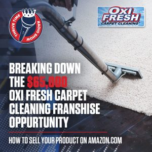 Breaking Down the $65,000 OXI Fresh Carpet Cleaning Franchise Opportunity and How to Sell Your Product On Amazon.com