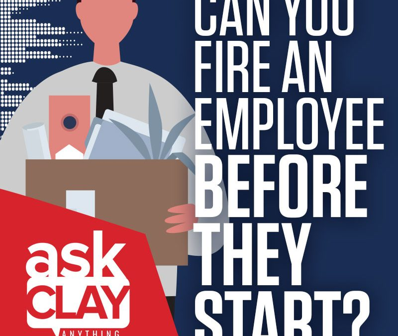 Can You Fire an Employee Before They Start? – Ask Clay Anything