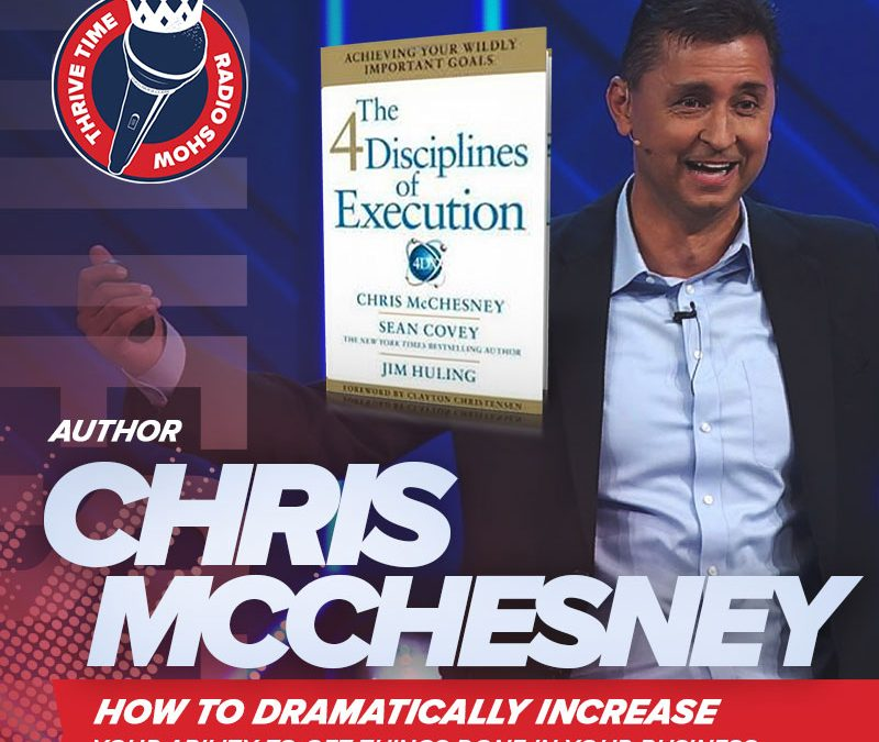 Chris McChesney | How to Dramatically Increase Your Ability to Get Things Done In Your Business