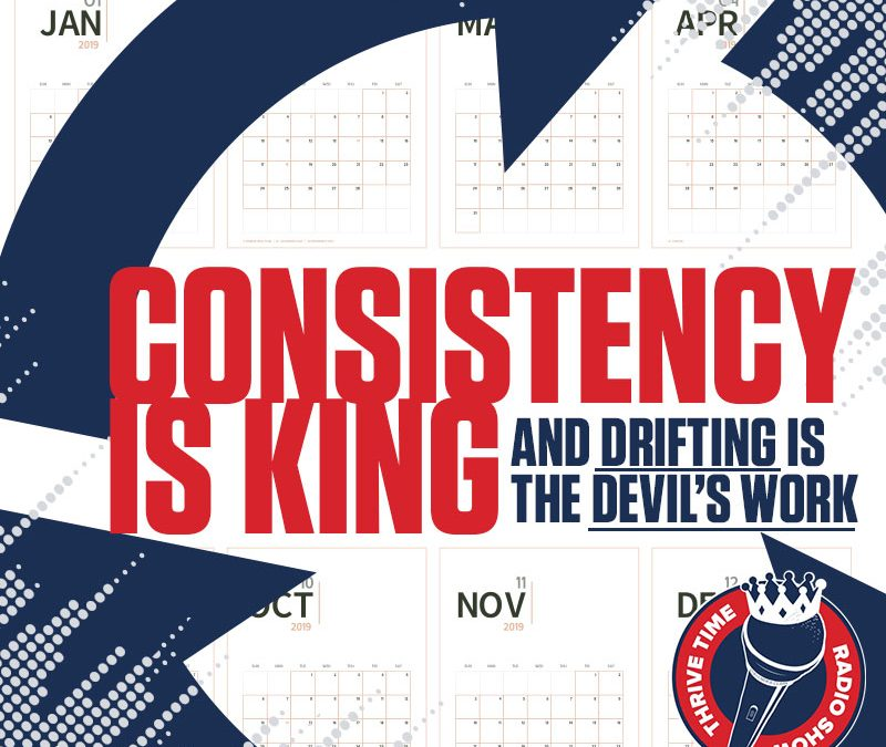 Consistency is King and Drifting is the Devil's Work | 13 Power Principles That Will Change Your Life