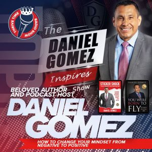 The Daniel Gomez Inspire Show | How to Change Your Mindset from Negative to Positive