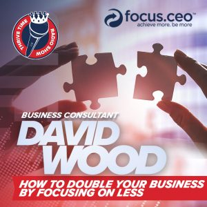 David Wood   How to Double Your Business By Focusing On Less
