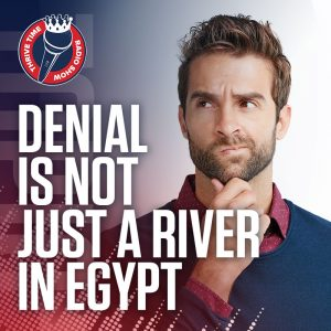Denial is Not Just a River in Egypt   How to Avoid Paralysis by Over Analysis and Denial