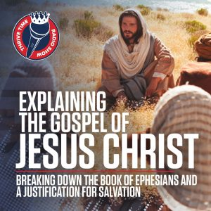 Explaining the Gospel of Jesus Christ | Breaking Down the Book of Ephesians and a Justification for Salvation