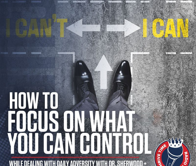 How to Focus On What You Can Control While Dealing with Daily Adversity with Dr. Sherwood + Society Burgers Tulsa and Aaron Antis