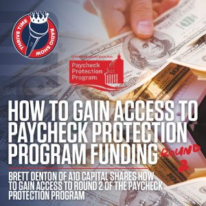 Brett Denton of A10 Capital Shares How to Gain Access to Round 2 of The Paycheck Protection Program