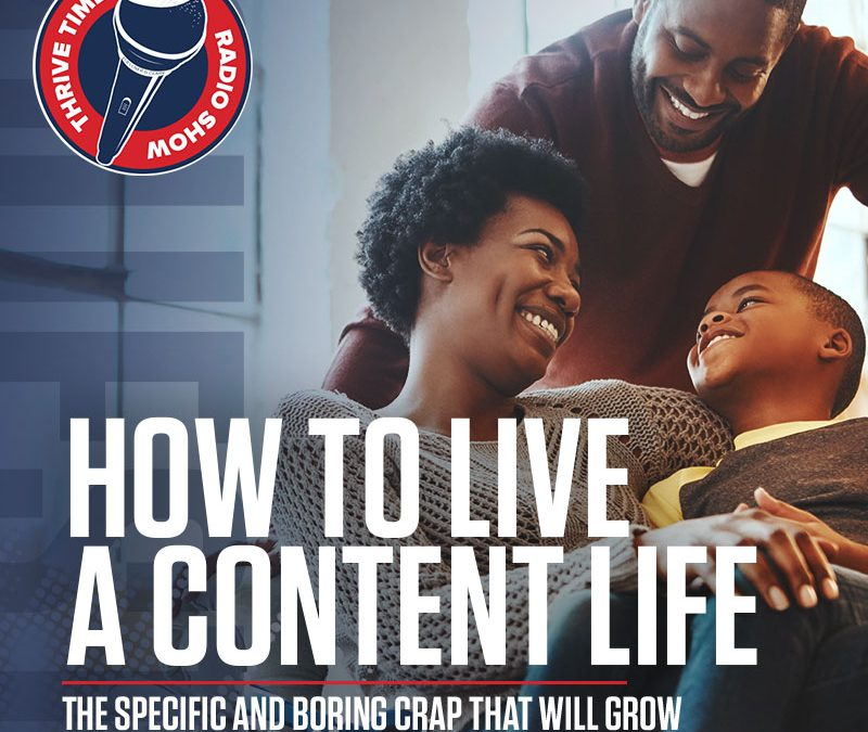 How to Live a Content Life   The Specific and Boring CRAP That Will Grow Your Business