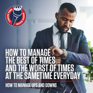 How to Manage the Best of Times and the Worst of TImes at the Same Time Everyday