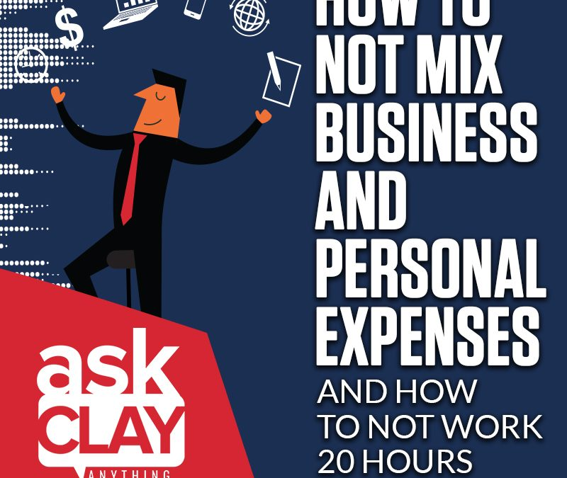 How to Not Mix Business and Personal Expenses and How to Not Work 20 Hours Per Day | Ask Clay Anything