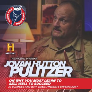 Jovan Hutton Pulitzer | The Prolific Inventor On Why You Must Learn to Sell Well to Succeed in Business and Why Crisis Presents Opportunity