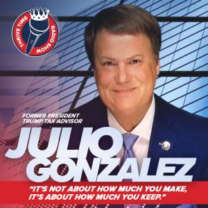 """It's Not About How Much You Make, It's About How Much You Keep."""" – Julio Gonzalez (Former President Trump Tax Advisor)"""