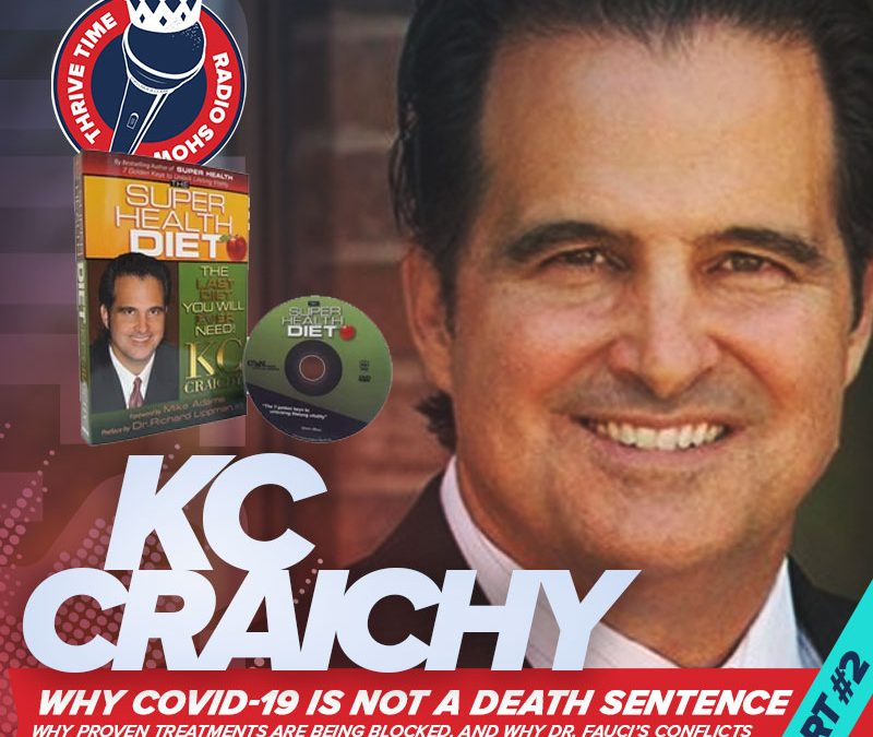 KC Craichy | Why COVID-19 Is Not a Death Sentence, Why Proven Treatments Are Being Blocked, and Why Dr. Fauci's Conflicts of Interest Should Disqualify His Medical Advice