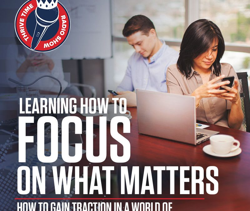 Learning How to Focus On What Matters   How to Gain Traction in a World of Perpetual Distraction