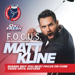 F.O.C.U.S. | The Franchise Brand Developer, Matt Kline Shares Why You Must Focus On Core Tasks Until Success