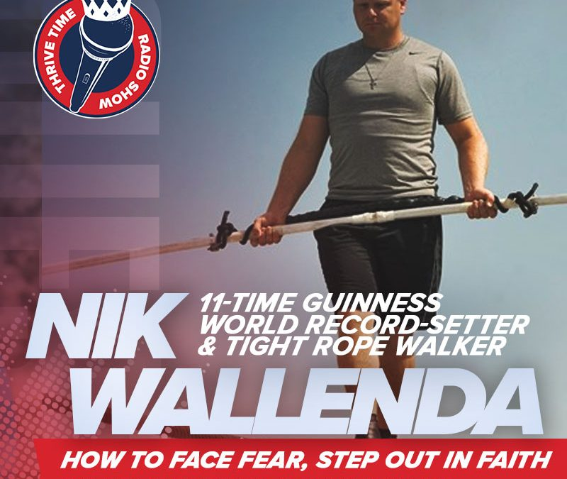 Nik Wallenda | The 11-Time Guinness World Record-Setter and Tightrope Walker Shares How to Face Fear