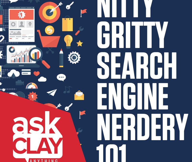 Nitty Gritty Search Engine Nerdery 101 – Ask Clay Anything
