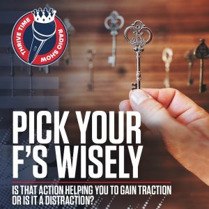 Pick Your F's Wisely | Is That Action Helping You to Gain Traction or Is It a Distraction?