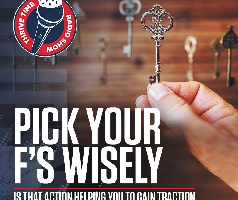 Pick Your F's Wisely   Is That Action Helping You to Gain Traction or Is It a Distraction?