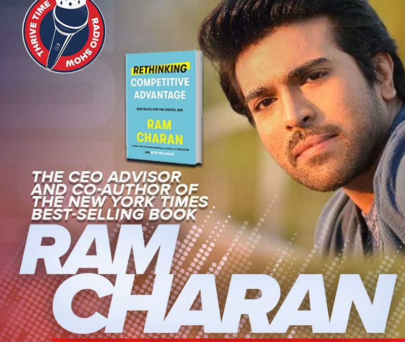 Ram Charan   The CEO Advisor and Co-Author of the New York Times Best-selling Book   RETHINKING COMPETITIVE ADVANTAGE: New Rules for the Digital Age