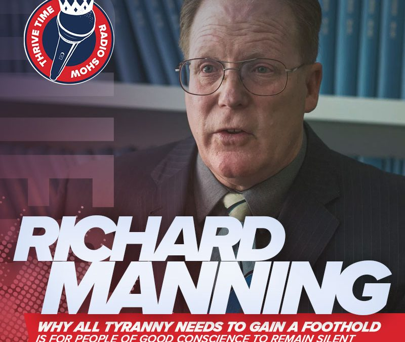 Richard Manning | Why All Tyranny Needs to Gain a Foothold is for People of Good Conscience to Remain Silent